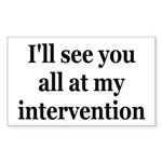 See You At My Intervention Sticker (Rectangle)
