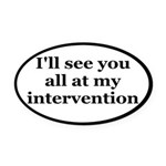 See You At My Intervention Oval Car Magnet