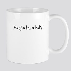 you gon learn today Mug