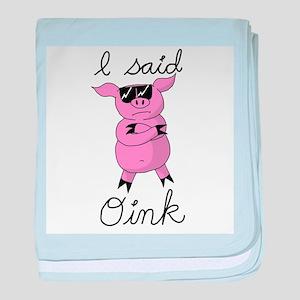 I said 'Oink' baby blanket