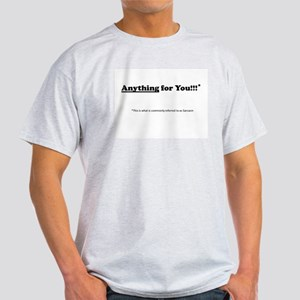 anything for you Light T-Shirt
