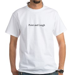 Point and Laugh White T-Shirt