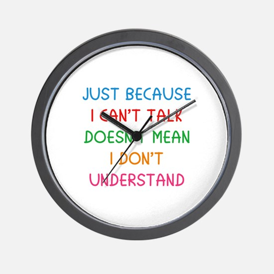 Just because I can't talk ... Wall Clock