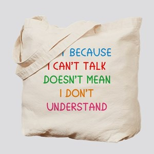Just because I can't talk ... Tote Bag