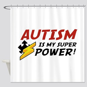 Autism Is My Super Power! Shower Curtain