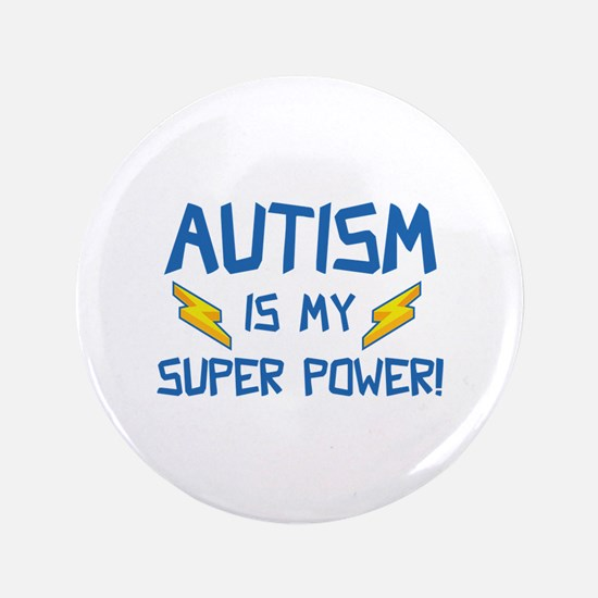 """Autism Is My Super Power! 3.5"""" Button"""