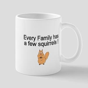 Every Family has a Few Squirrels! Mug