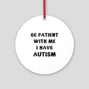 I have autism Ornament (Round)