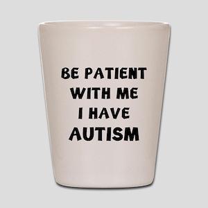 I have autism Shot Glass