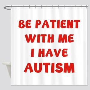 I have autism Shower Curtain