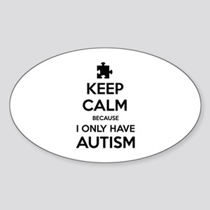 Keep Calm Because I Only Have Autism Sticker (Oval