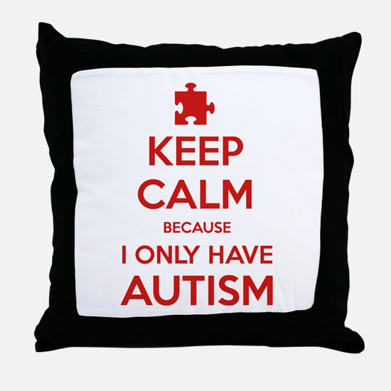 Keep Calm Because I Only Have Autism Throw Pillow