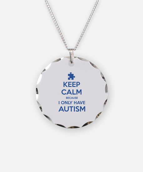 Keep Calm Because I Only Have Autism Necklace