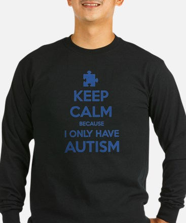 Keep Calm Because I Only Have Autism T