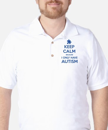 Keep Calm Because I Only Have Autism Golf Shirt