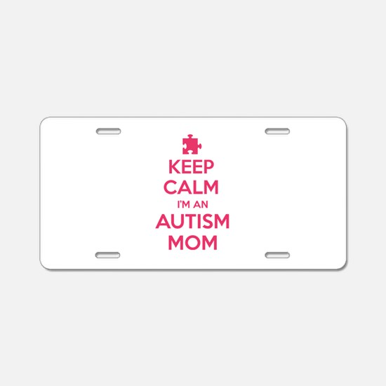 Keep Calm I'm An Autism Mom Aluminum License Plate