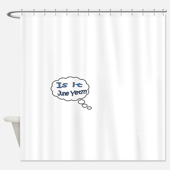 Is it June Yet??? Shower Curtain