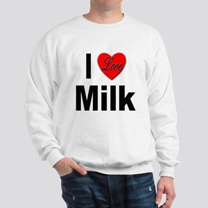 I Love Milk (Front) Sweatshirt