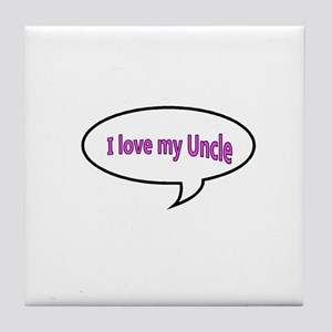 I love my Uncle Tile Coaster