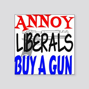"Annoy Liberals Square Sticker 3"" x 3"""
