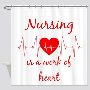 Nursing is a work of the Heart Insp Shower Curtain