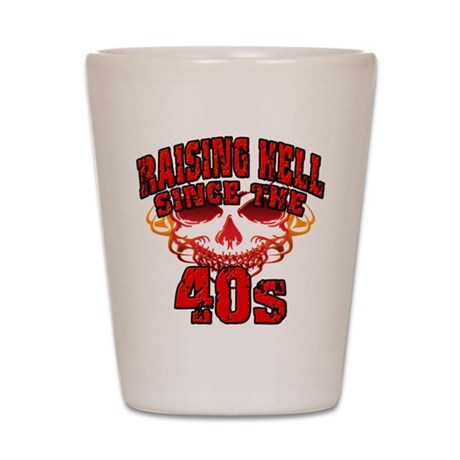 Raising Hell since the 40s Shot Glass