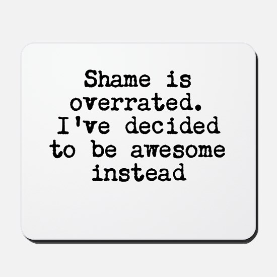 Shame Is Overrated Mousepad