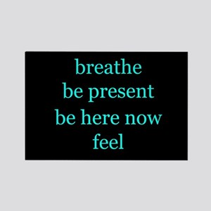 Breathe Be Here Now 001 Rectangle Magnet