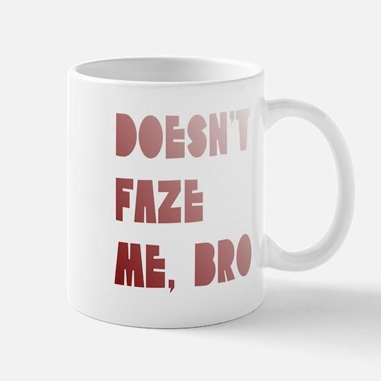 Doesn't faze me, bro Mug