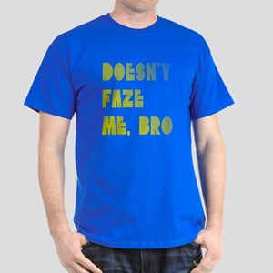 Doesn't faze me, bro Dark T-Shirt