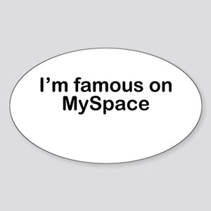 I'm famous on MySpace Oval Sticker