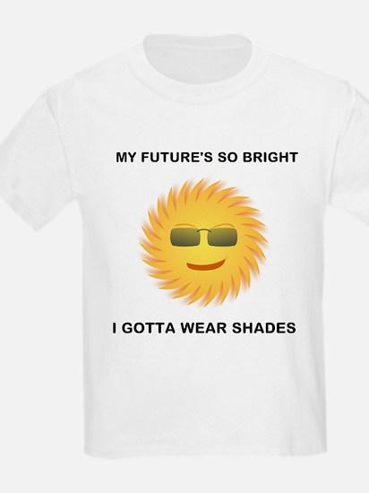 MY FUTURES SO BRIGHT I GOTTA WEAR SHADES T-Shirt