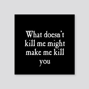 """What Doesn't Kill Me Square Sticker 3"""" x 3"""""""