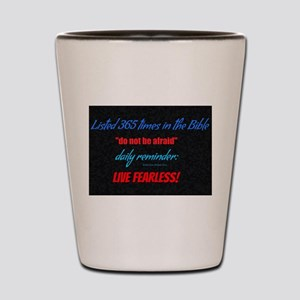 Live Fearless! Shot Glass