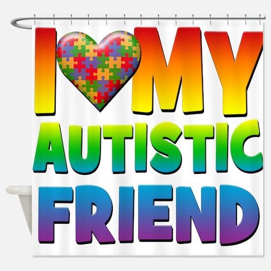 I Love My Autistic Friend Shower Curtain
