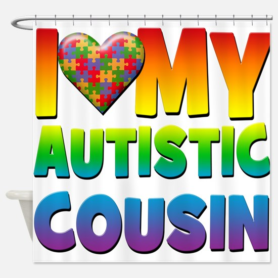 I Love My Autistic Cousin Shower Curtain