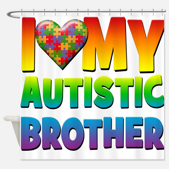 I Love My Autistic Brother Shower Curtain