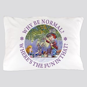 MAD HATTER - WHY BE NORMAL? Pillow Case