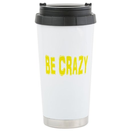 Be Crazy Stainless Steel Travel Mug
