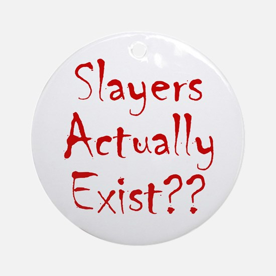 Slayers Actually Exist Ornament (Round)
