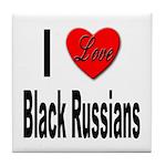 I Love Black Russians Tile Coaster