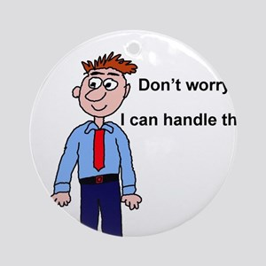 Dont Worry Ornament (Round)