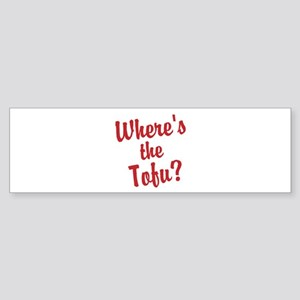 Wheres the Tofu? Bumper Sticker