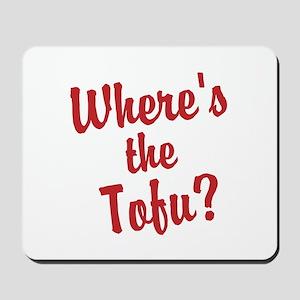 Wheres the Tofu? Mousepad