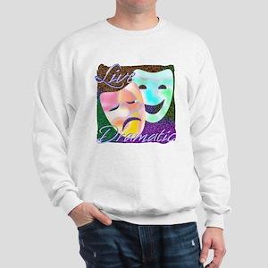 Live Dramatic Thespian Drama Sweatshirt