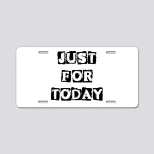 Just For Today #2 Aluminum License Plate