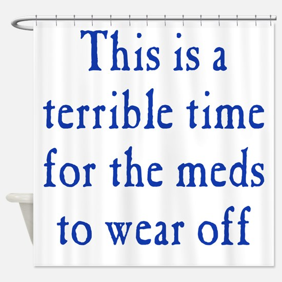 Time for Meds to Wear Off Shower Curtain