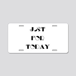 Just For Today Aluminum License Plate