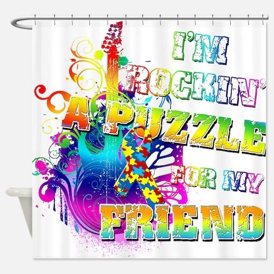 Im Rockin A Puzzle for my Friend Shower Curtain