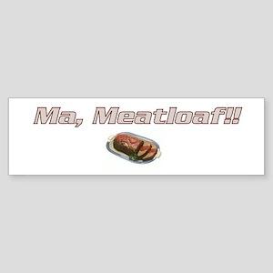 Ma Meatloaf!! Bumper Sticker